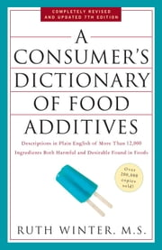 A Consumer's Dictionary of Food Additives, 7th Edition - Descriptions in Plain English of More Than 12,000 Ingredients Both Harmful and Desirable Found in Foods ebook by Kobo.Web.Store.Products.Fields.ContributorFieldViewModel