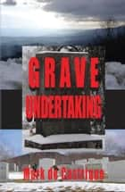 Grave Undertaking - A Buryin' Barry Mystery ebook by Mark de Castrique