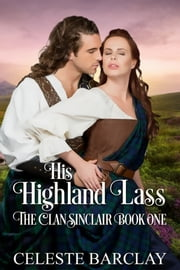 His Highland Lass - The Clan Sinclair Book One ebook by Celeste Barclay