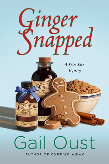 Ginger Snapped - A Spice Shop Mystery ebook by Gail Oust