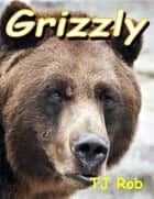 Grizzly ebook by TJ Rob