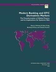 Modern Banking and OTC Derivatives Markets: The Transformation of Global Finance and its Implications for Systemic Risk ebook by Burkhard Mr. Drees,Garry Mr. Schinasi,Charles Mr. Kramer,R. Mr. Craig