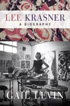Lee Krasner ebook by Gail Levin