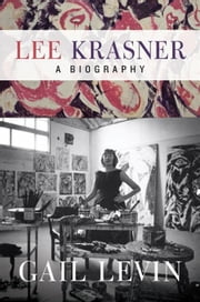 Lee Krasner - A Biography ebook by Gail Levin