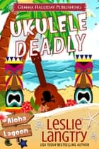 Ukulele Deadly ebook by Leslie Langtry