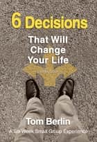 6 Decisions That Will Change Your Life Leader Guide ebook by Tom Berlin