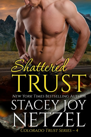 Shattered Trust (Colorado Trust Series - 4) ebook by Stacey Joy Netzel