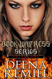 The Book Waitress Series Volume One ebook by Deena Remiel