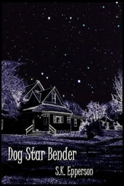 Dog Star Bender ebook by S.K. Epperson