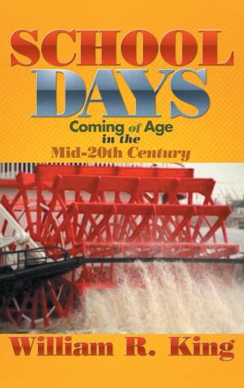 SCHOOL DAYS - Coming of Age in the Mid-20th Century ebook by William R. King