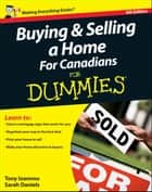 Buying and Selling a Home For Canadians For Dummies ebook by Tony Ioannou, Sarah Daniels