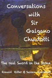 Conversations with Sir Galgano Chuidotti The Real Sword In The Stone ebook by Ronald Ritter & Sussan Evermore