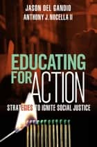 Educating for Action ebook by Jason Del Gandio,Anthony J Nocella II