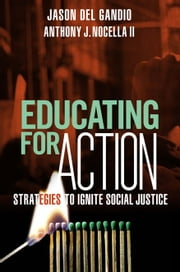 Educating for Action - Strategies to Ignite Social Justice ebook by Jason Del Gandio,Anthony J Nocella II