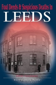 Foul Deeds and Suspicious Deaths in Leeds ebook by David Goodman