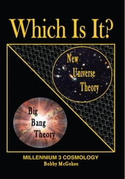 NEW UNIVERSE THEORY WITH THE LAWS OF PHYSICS - MILLENNIUM 3 COSMOLOGY ebook by Bobby McGehee