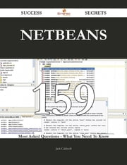 NetBeans 159 Success Secrets - 159 Most Asked Questions On NetBeans - What You Need To Know ebook by Jack Caldwell