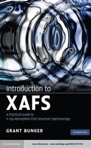Introduction to XAFS - A Practical Guide to X-ray Absorption Fine Structure Spectroscopy ebook by Grant Bunker
