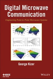 Digital Microwave Communication - Engineering Point-to-Point Microwave Systems ebook by George Kizer