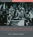 The Lives of the Popes, Volumes II-III: The Popes during the Carolingian Empire ebook by Horace Mann