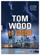 La caccia ebook by Tom Wood, Annalisa Biasci