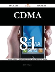CDMA 81 Success Secrets - 81 Most Asked Questions On CDMA - What You Need To Know ebook by Judith Rodriguez