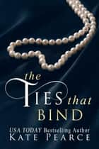 The Ties That Bind ebook by Kate Pearce