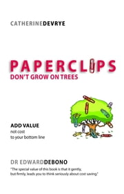 Paperclips Don't Grow On Trees ebook by Catherine DeVrye