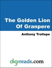 The Golden Lion Of Granpere ebook by Trollope, Anthony