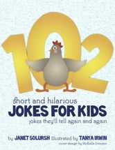 102 Hilarious Jokes For Kids - Jokes They'll Tell Again and Again ebook by Janet Bray
