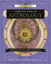 Llewellyn's Complete Book of Astrology - The Easy Way to Learn Astrology ebook by Kris Brandt Riske