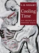Cooling Time - An American Poetry Vigil ebook by C.D. Wright