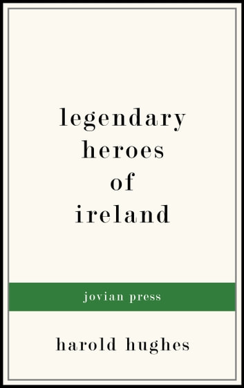 Legendary Heroes of Ireland ebook by Harold Hughes