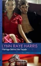 Marriage Behind the Façade (Mills & Boon Modern) eBook by Lynn Raye Harris