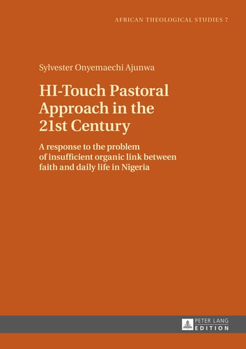 HI-Touch Pastoral Approach in the 21st Century - A response to the problem of insufficient organic link between faith and daily life in Nigeria ebook by Sylvester Ajunwa