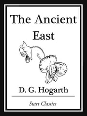 The Ancient East ebook by D. G. Hogarth