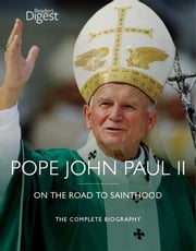 Pope John Paul II - On the Road to Sainthood ebook by Editors of Reader's Digest