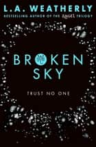 Broken Sky: The Broken Trilogy (Book 1) ebook by L.A. Weatherly
