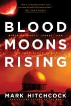 Blood Moons Rising - Bible Prophecy, Israel, and the Four Blood Moons ebook by
