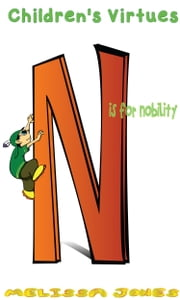 Children's Virtues: N is for Nobility ebook by Melissa Jones
