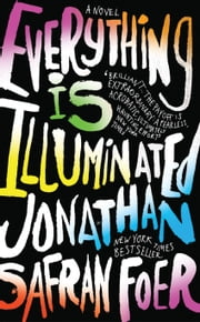 Everything Is Illuminated - A Novel ebook by Jonathan Safran Foer