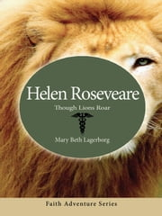 Helen Roseveare - Though Lions Roar ebook by Mary Beth Lagerborg