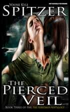 The Pierced Veil - The Ferryman Pentalogy, #3 ebook by Wayne Kyle Spitzer
