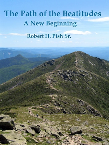 The Path of the Beatitudes a New Beginning ebook by Sr. Robert H. Pish