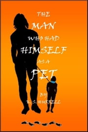 The Man who had Himself as a Pet ebook by Kay Hurrell