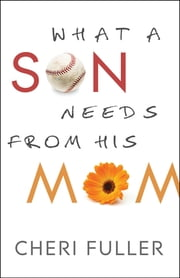 What a Son Needs From His Mom ebook by Cheri Fuller
