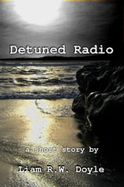 Detuned Radio ebook by Liam R.W. Doyle