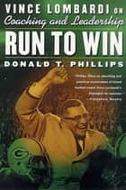Run to Win - Vince Lombardi on Coaching and Leadership ebook by Donald T. Phillips