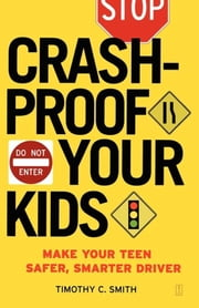 Crashproof Your Kids - Make Your Teen a Safer, Smarter Driver ebook by Timothy C. Smith