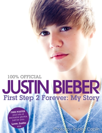 Justin Bieber - First Step 2 Forever, My Story ebook by Justin Bieber